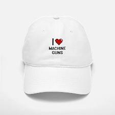 I Love Machine Guns Baseball Baseball Cap