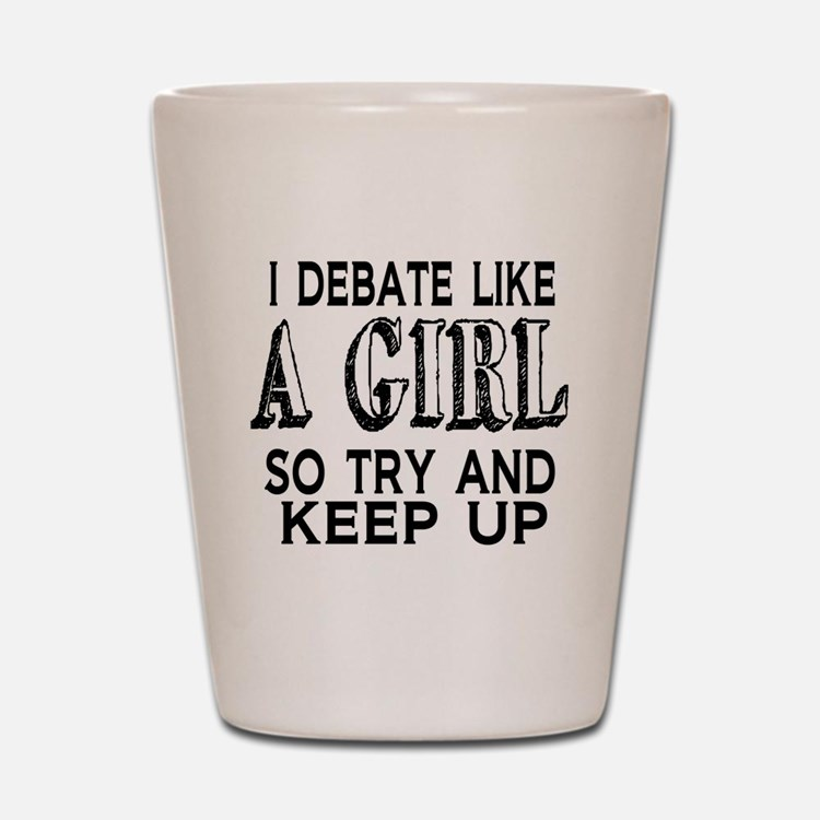 Debate Like a Girl Shot Glass