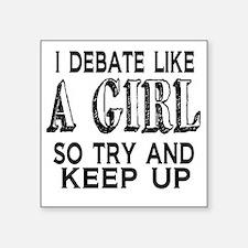 "Debate Like a Girl Square Sticker 3"" x 3"""
