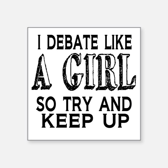 "Debate Like a Girl Square Sticker 3"" x 3"""