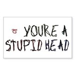 You're a Stupid Head Rectangle Sticker