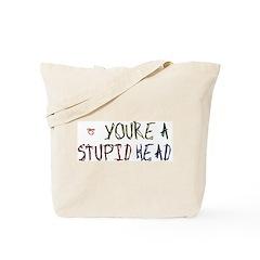 You're a Stupid Head Tote Bag