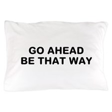 Be That Way Pillow Case