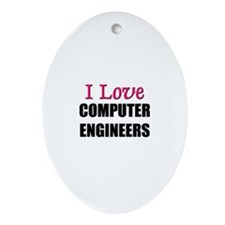 I Love COMPUTER ENGINEERS Oval Ornament