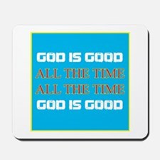 God is Good All the Time Mousepad