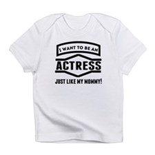 Actress Just Like My Mommy Infant T-Shirt