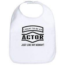Actor Just Like My Mommy Bib