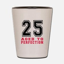 25 Aged To Perfection Birthday Designs Shot Glass