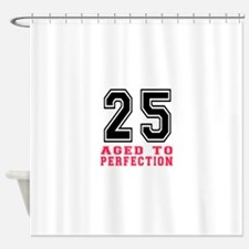 25 Aged To Perfection Birthday Desi Shower Curtain