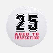 25 Aged To Perfection Birthday De Ornament (Round)