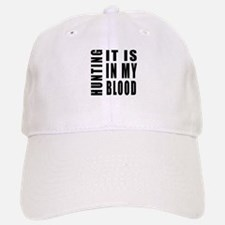 Hunting it is in my blood Baseball Baseball Cap