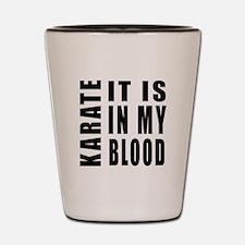 Karate it is in my blood Shot Glass