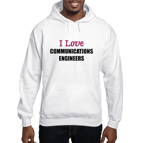 I Love COMMUNICATIONS ENGINEERS Hooded Sweatshirt