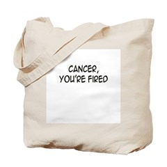 'Cancer, You're Fired' Tote Bag