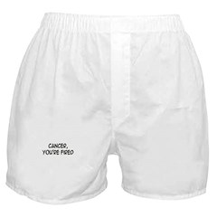 'Cancer, You're Fired' Boxer Shorts