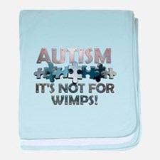 Autism: It's not for wimps! baby blanket