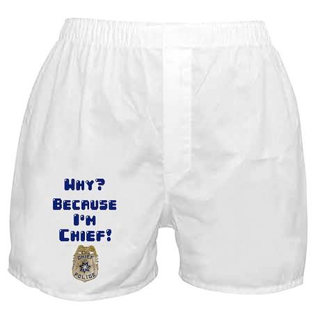 Because I'm Chief Boxer Shorts