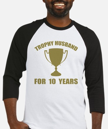 Trophy Husband For 10 Years Baseball Jersey