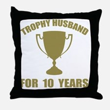 Trophy Husband For 10 Years Throw Pillow