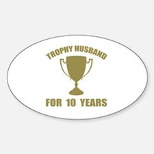Trophy Husband For 10 Years Sticker (Oval)