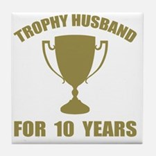 Trophy Husband For 10 Years Tile Coaster