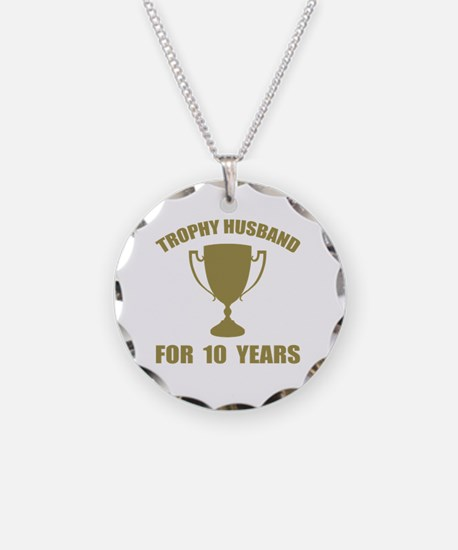Trophy Husband For 10 Years Necklace