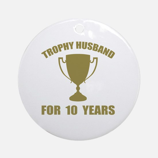 Trophy Husband For 10 Years Round Ornament