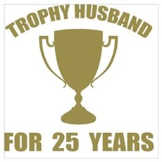 Trophy Husband For 25 Years Poster