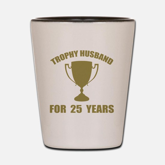 Trophy Husband For 25 Years Shot Glass