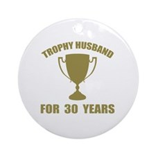 Trophy Husband For 30 Years Round Ornament