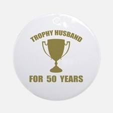 Trophy Husband For 50 Years Round Ornament