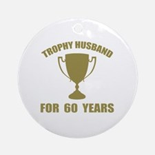 Trophy Husband For 60 Years Round Ornament