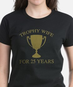 Trophy Wife For 25 Years Tee