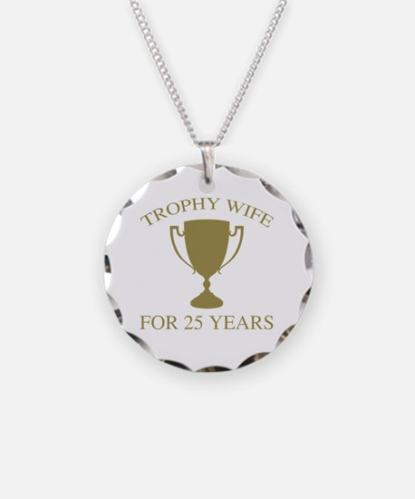 Trophy Wife For 25 Years Necklace