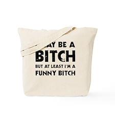 I May Be A Bitch But At Least I'm A Funny Tote Bag