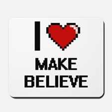 I Love Make Believe Mousepad