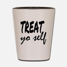 Treat Yo Self Shot Glass