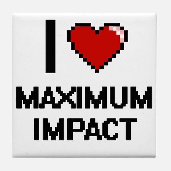 I Love Maximum Impact Tile Coaster