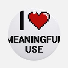 I Love Meaningful Use Ornament (Round)
