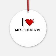 I Love Measurements Round Ornament