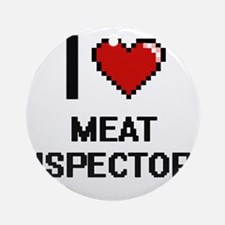 I Love Meat Inspectors Round Ornament