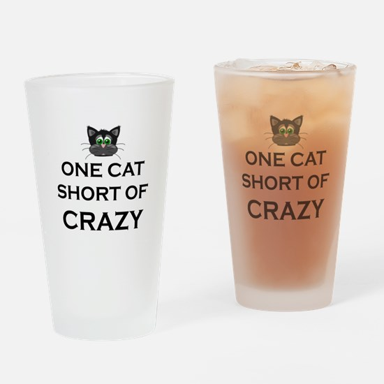 ONE CAT SHORT OF CRAZY Drinking Glass