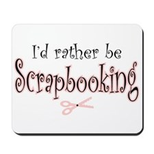 I'd Rather be Scrapbooking Mousepad