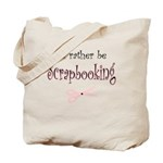 I'd Rather be Scrapbooking Tote Bag