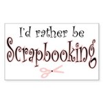 I'd Rather be Scrapbooking Rectangle Sticker