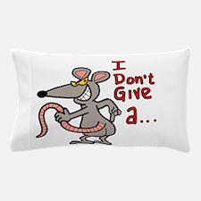 I don't give a rats ass... Pillow Case
