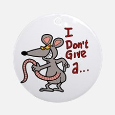 I don't give a rats ass... Ornament (Round)