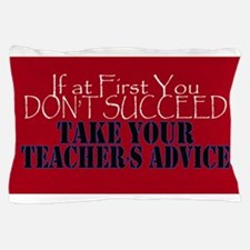 If At First You Dont Succeed Take your Pillow Case