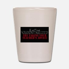If At First You Dont Succeed Take Teach Shot Glass