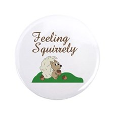 Feeling Squirrely Button